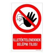 Illetékteleneknek belépni tilos! Műanyag tábla