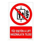 Tűz esetén a lift használata tilos! Műanyag tábla