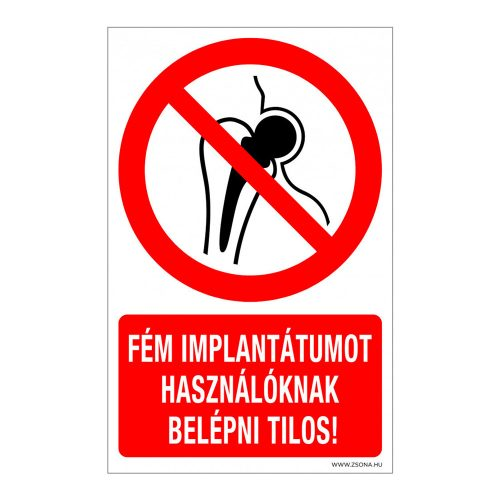 Fém implantátumot használóknak belépni tilos! Műanyag tábla