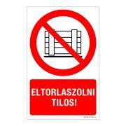 Eltorlaszolni tilos! Műanyag tábla