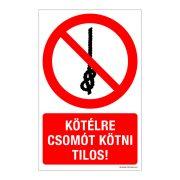 Kötélre csomót kötni tilos! Műanyag tábla