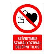 Szívritmus szabályozóval belépni tilos! Műanyag tábla