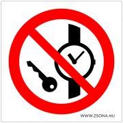 Fém vagy óra viselése tilos!
