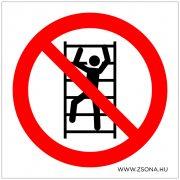 Állványra felmászni tilos! Műanyag tábla