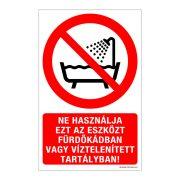 Ne használja ezt az eszközt fürdőkádban vagy víztelenített tartályban!