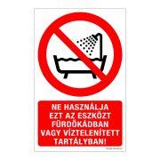 Ne használja ezt az eszközt fürdőkádban vagy víztelenített tartályban! Műanyag tábla