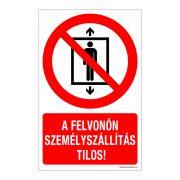 A felvonón személyszállítás tilos! Műanyag tábla