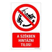 A székben hintázni tilos! Műanyag tábla