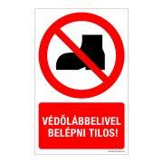 Védőlábbelivel belépni tilos! Műanyag tábla