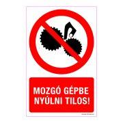 Mozgó gépbe nyúlni tilos! Műanyag tábla